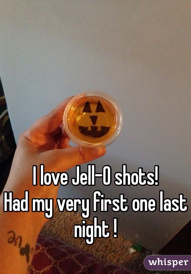 I love Jell-O shots!  Had my very first one last night !