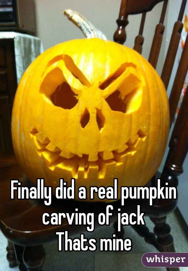 Finally did a real pumpkin carving of jack  Thats mine