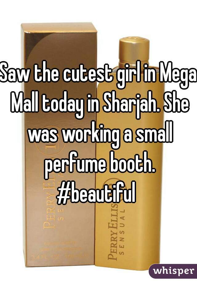 Saw the cutest girl in Mega Mall today in Sharjah. She was working a small perfume booth. #beautiful