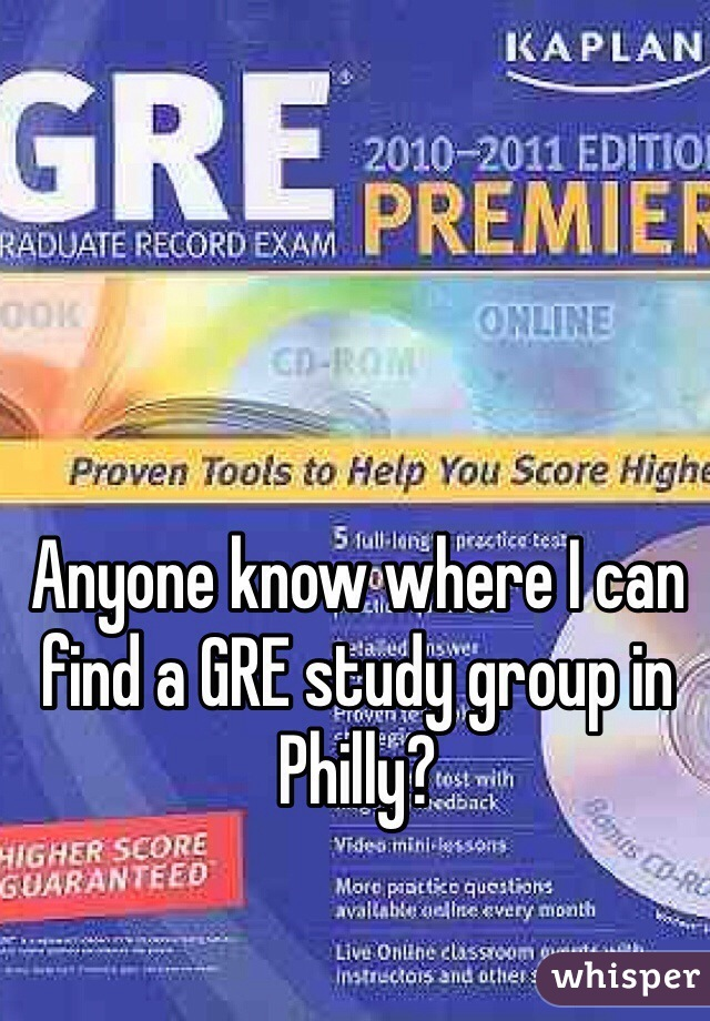 Anyone know where I can find a GRE study group in Philly?