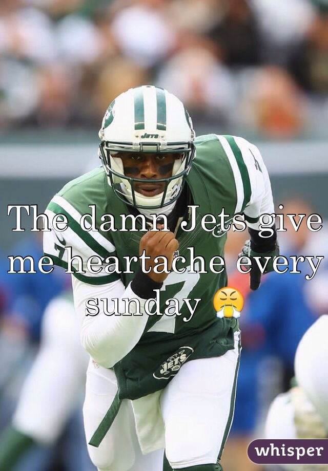 The damn Jets give me heartache every sunday 😤