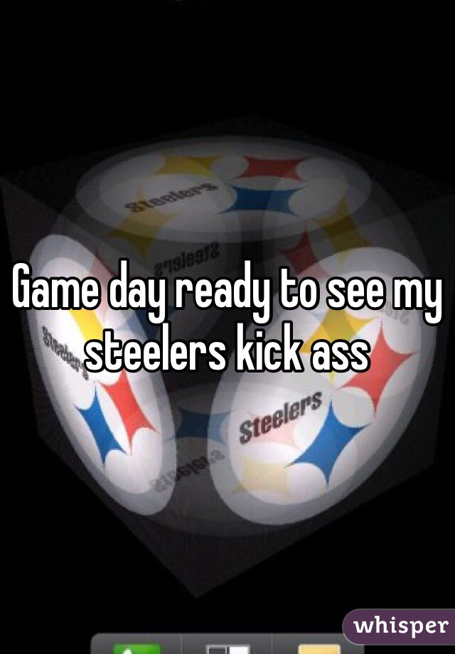 Game day ready to see my steelers kick ass