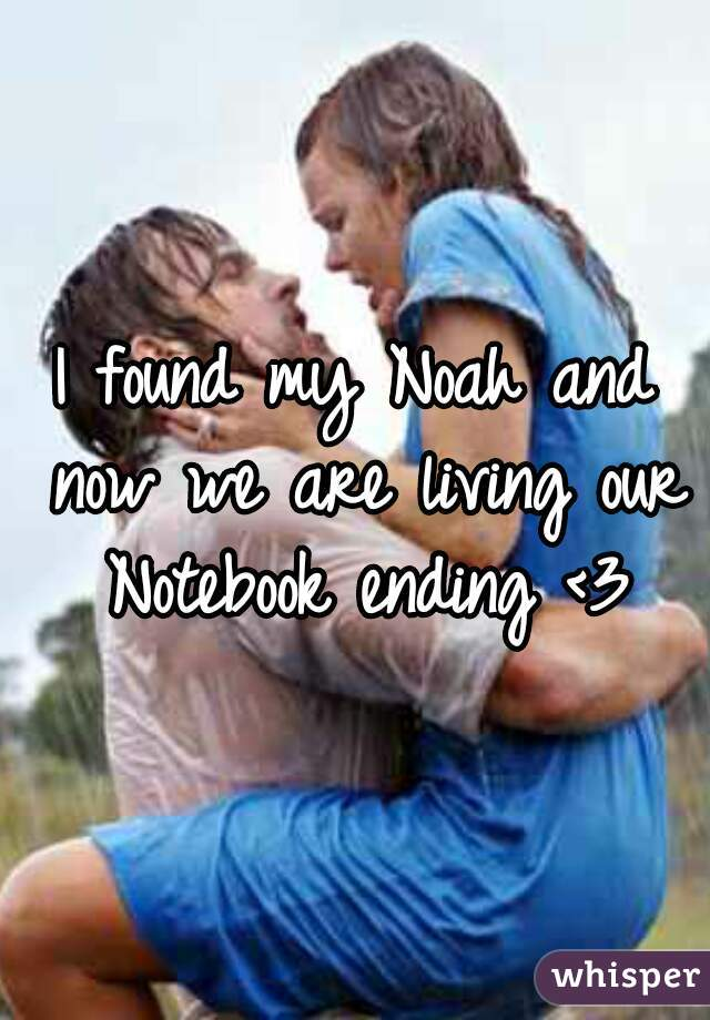 I found my Noah and now we are living our Notebook ending <3