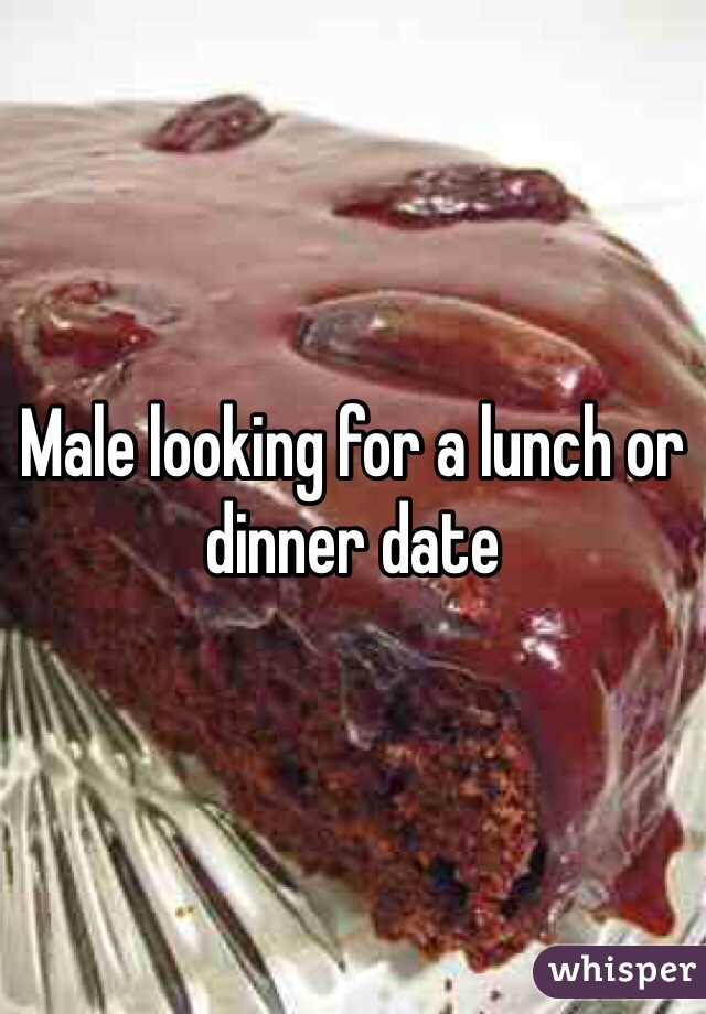 Male looking for a lunch or dinner date