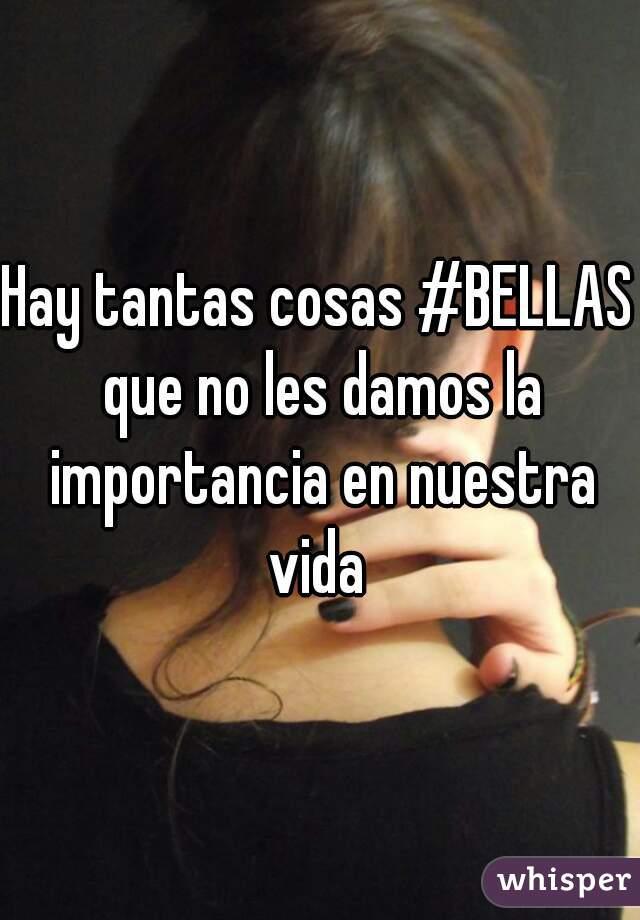 Hay tantas cosas #BELLAS que no les damos la importancia en nuestra vida