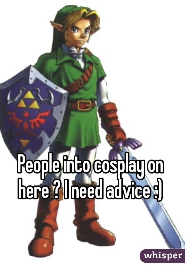 People into cosplay on here ? I need advice :)