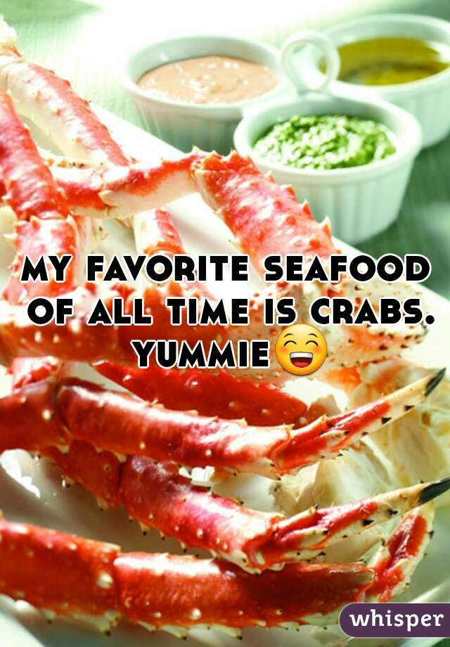 my favorite seafood of all time is crabs. yummie😁