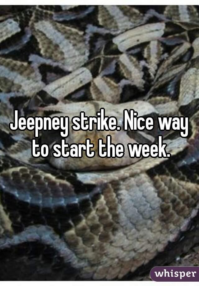 Jeepney strike. Nice way to start the week.