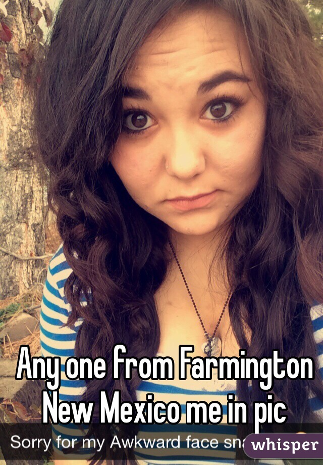 Any one from Farmington New Mexico me in pic