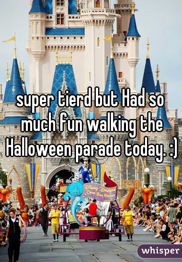 super tierd but Had so much fun walking the Halloween parade today. :)