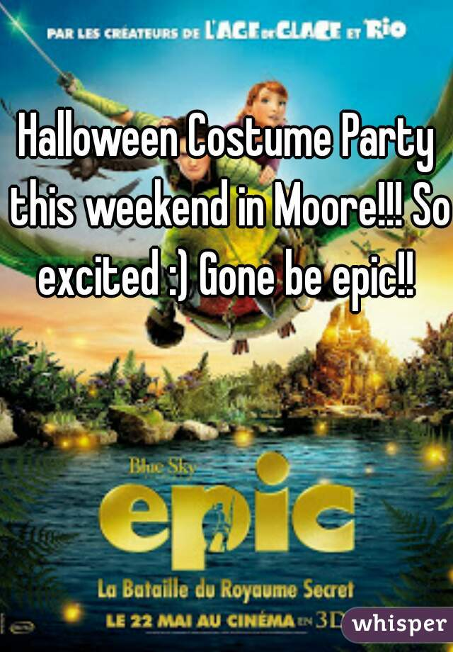 Halloween Costume Party this weekend in Moore!!! So excited :) Gone be epic!!