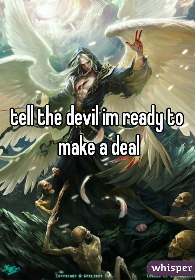 tell the devil im ready to make a deal