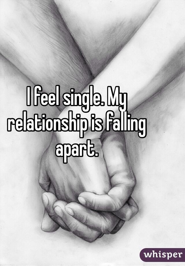 I feel single. My relationship is falling apart.