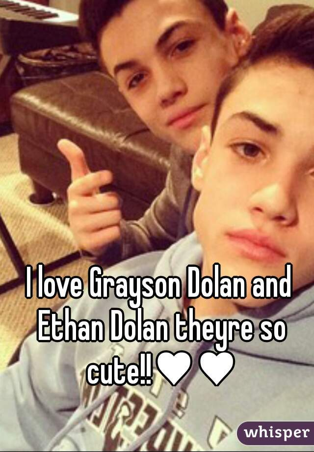 I love Grayson Dolan and Ethan Dolan theyre so cute!!♥♥