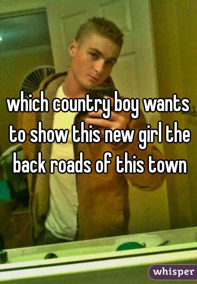 which country boy wants to show this new girl the back roads of this town
