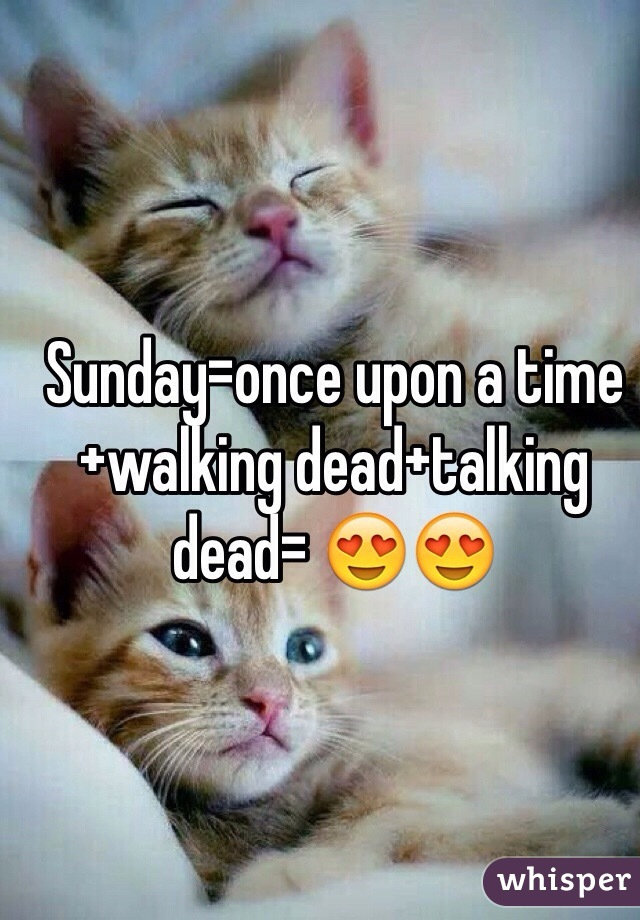 Sunday=once upon a time+walking dead+talking dead= 😍😍