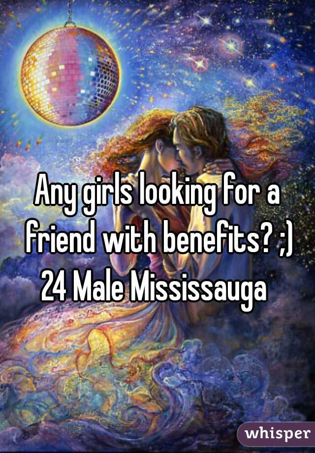 Any girls looking for a friend with benefits? ;) 24 Male Mississauga