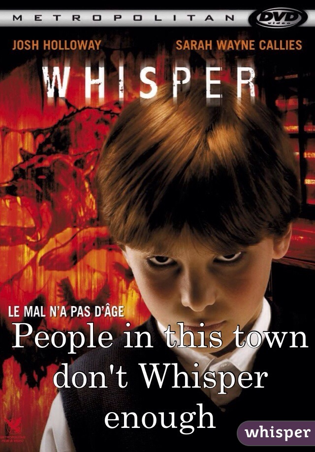 People in this town don't Whisper enough