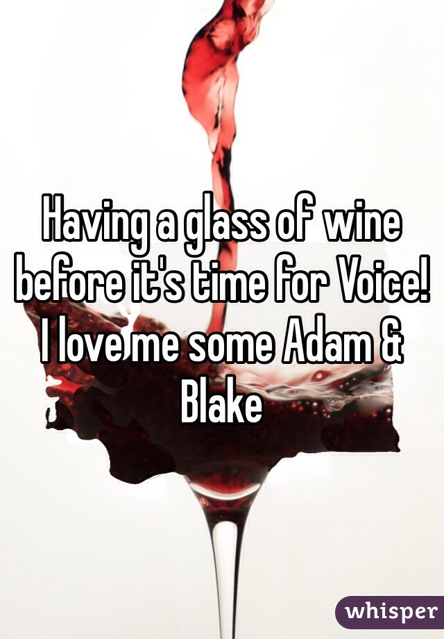 Having a glass of wine before it's time for Voice! I love me some Adam & Blake