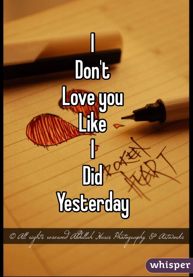 I Don't Love you Like I Did Yesterday