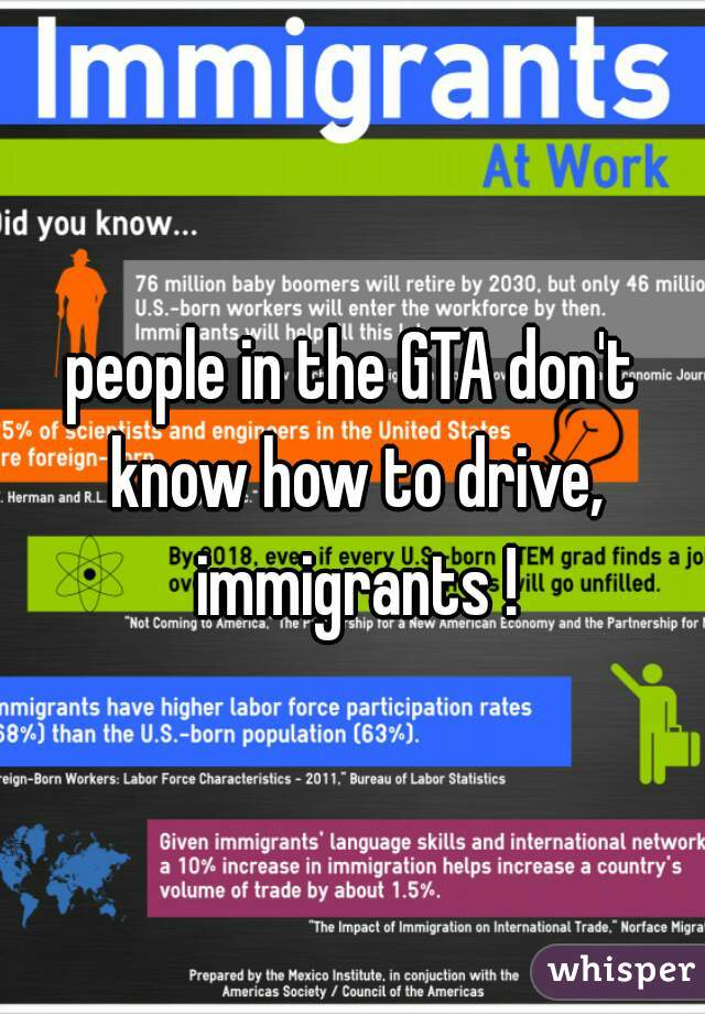 people in the GTA don't know how to drive, immigrants !