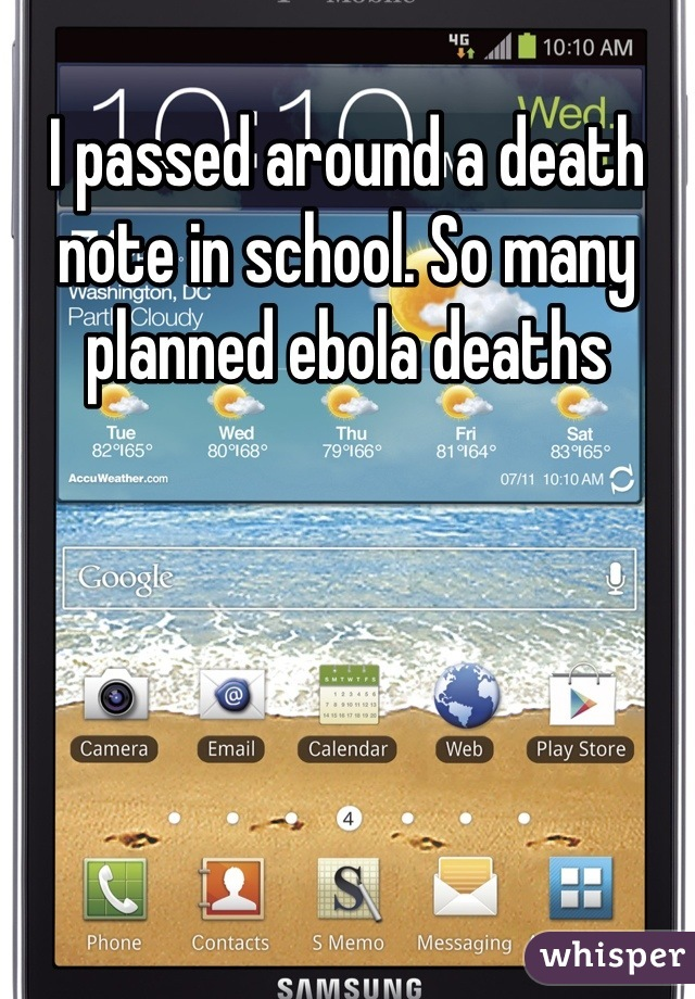 I passed around a death note in school. So many planned ebola deaths