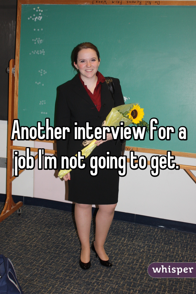 Another interview for a job I'm not going to get.