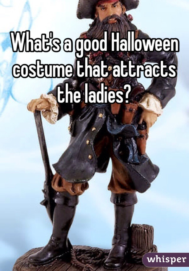 What's a good Halloween costume that attracts the ladies?