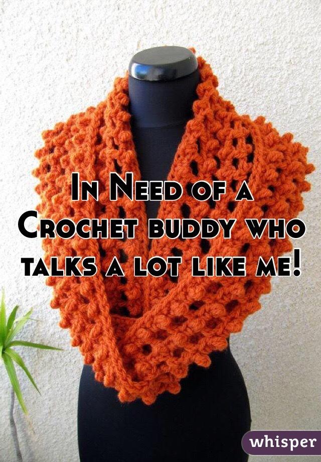 In Need of a Crochet buddy who talks a lot like me!
