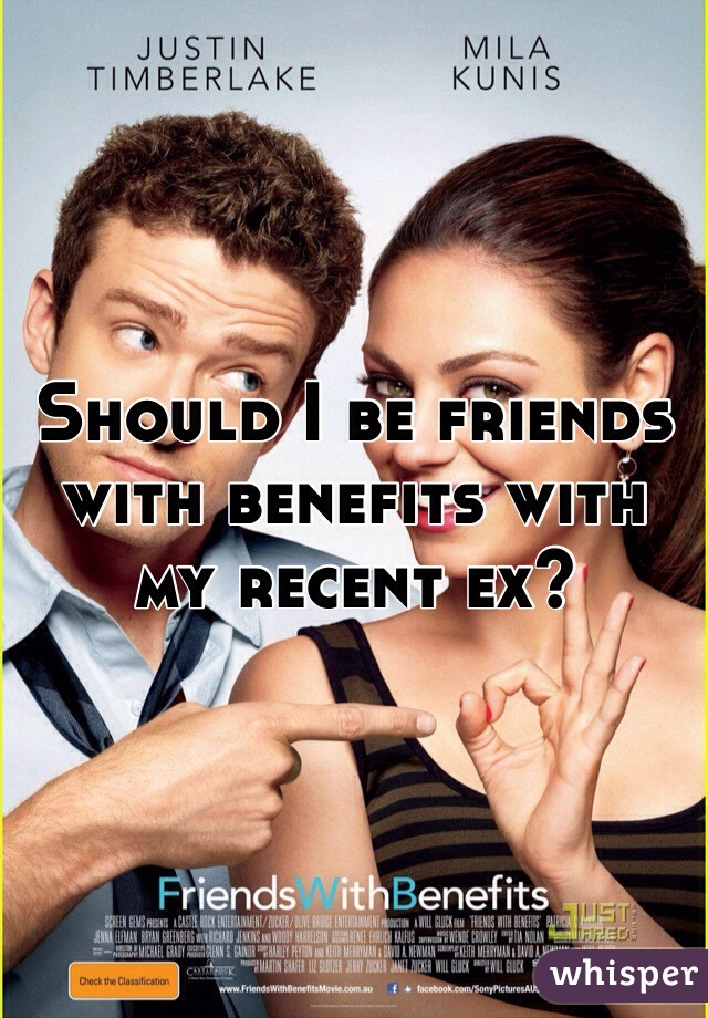 Should I be friends with benefits with my recent ex?