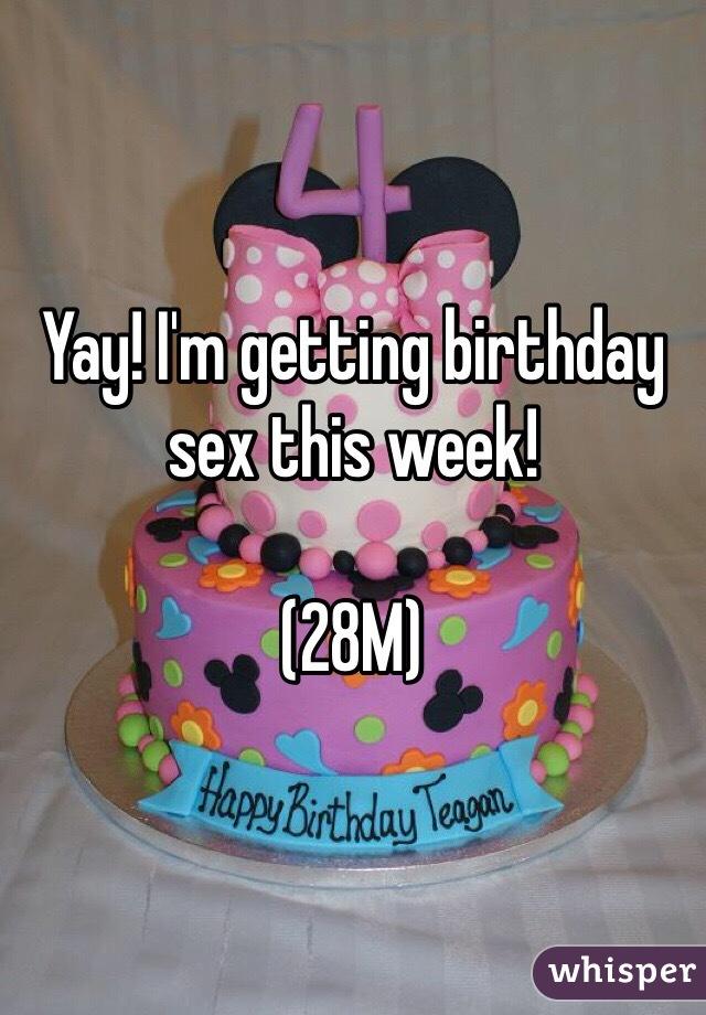 Yay! I'm getting birthday sex this week!  (28M)