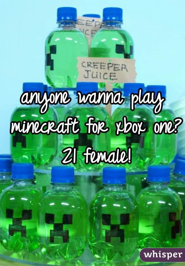 anyone wanna play minecraft for xbox one? 21 female!