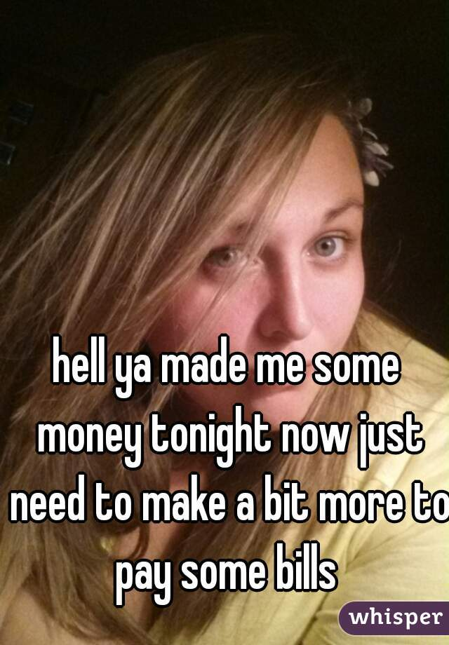 hell ya made me some money tonight now just need to make a bit more to pay some bills