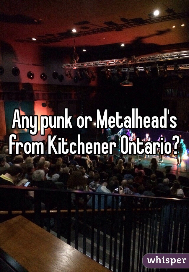 Any punk or Metalhead's from Kitchener Ontario?