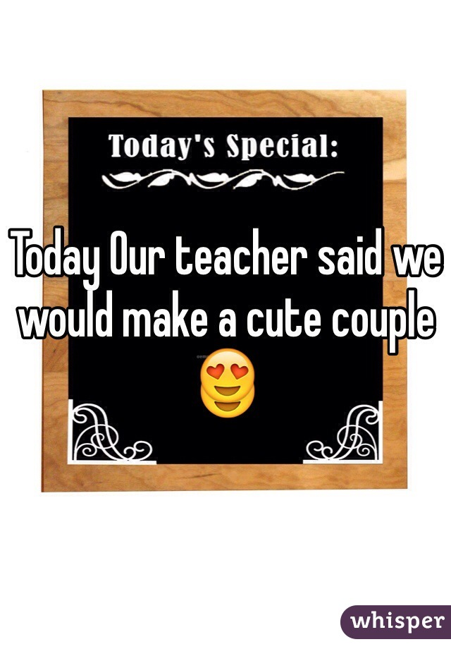 Today Our teacher said we would make a cute couple 😍