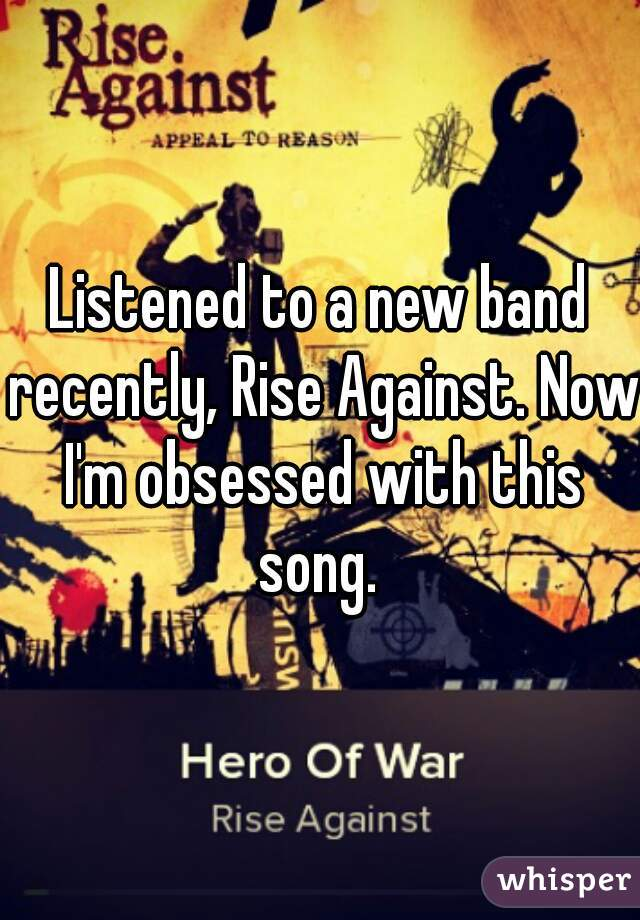 Listened to a new band recently, Rise Against. Now I'm obsessed with this song.