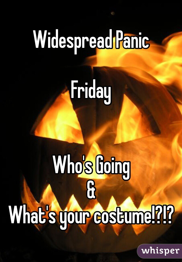 Widespread Panic  Friday   Who's Going & What's your costume!?!?