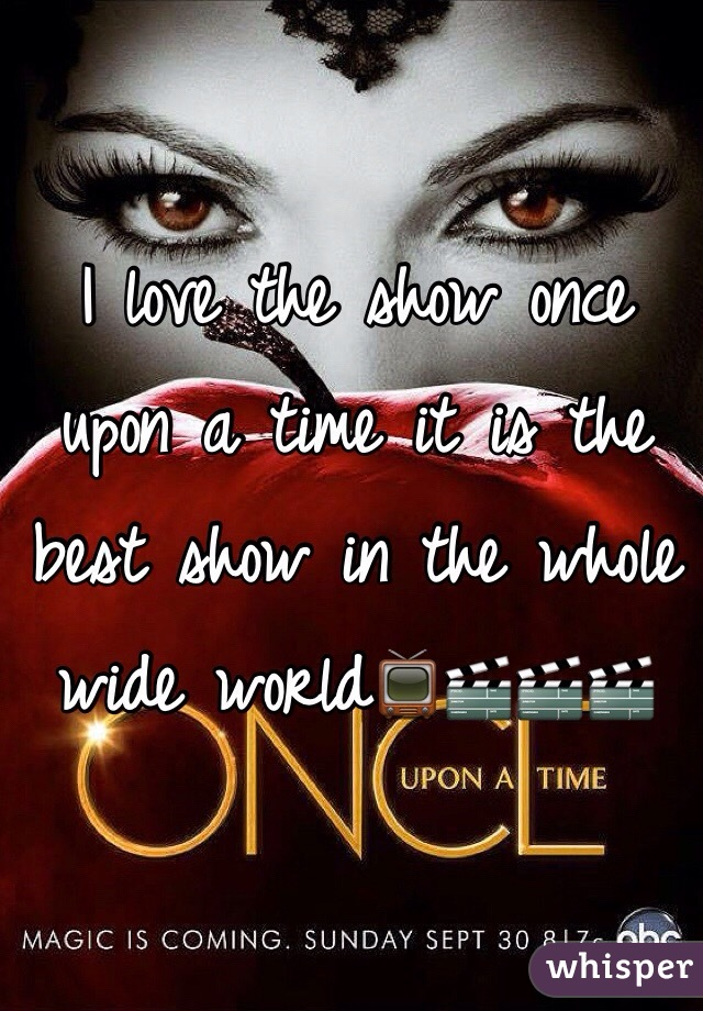 I love the show once upon a time it is the best show in the whole wide world📺🎬🎬🎬