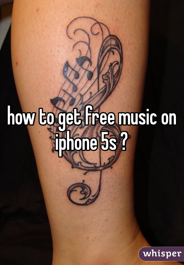 how to get free music on iphone 5s ?