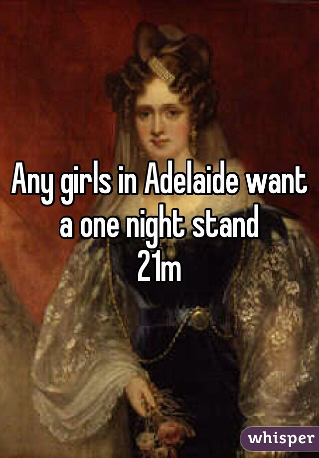 Any girls in Adelaide want a one night stand  21m