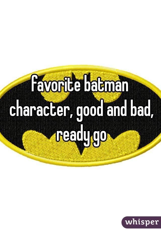 favorite batman character, good and bad, ready go