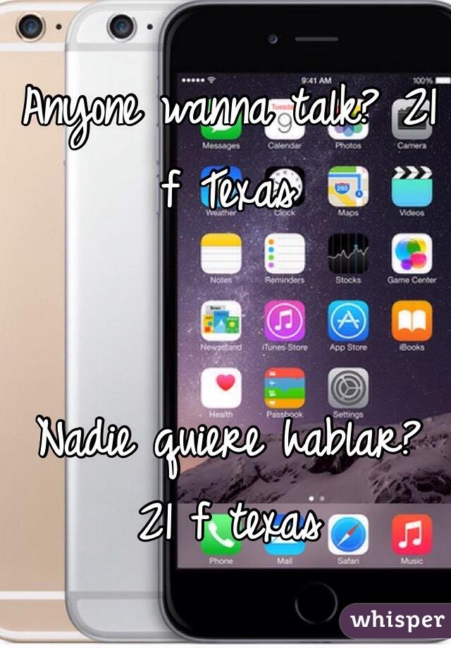 Anyone wanna talk? 21 f Texas    Nadie quiere hablar? 21 f texas