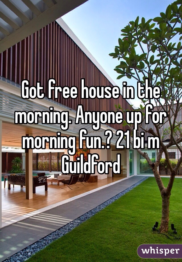 Got free house in the morning. Anyone up for morning fun.? 21 bi m Guildford