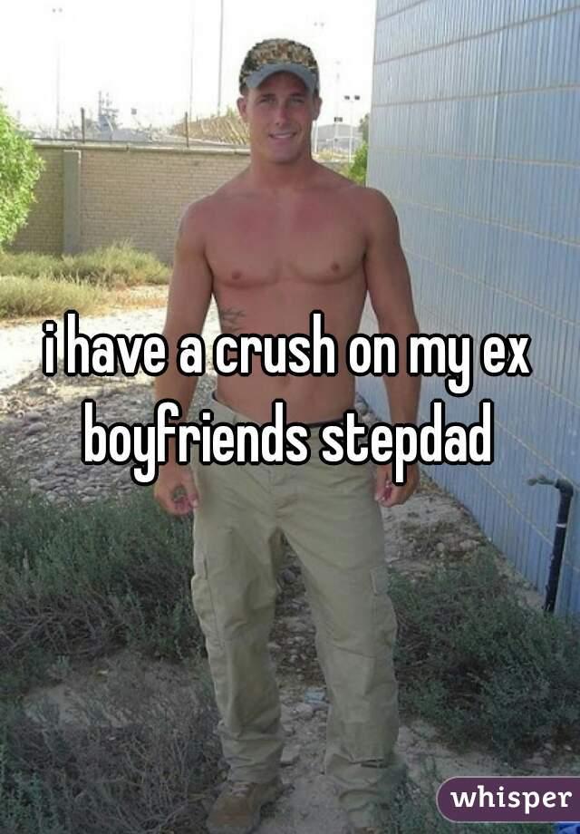 i have a crush on my ex boyfriends stepdad