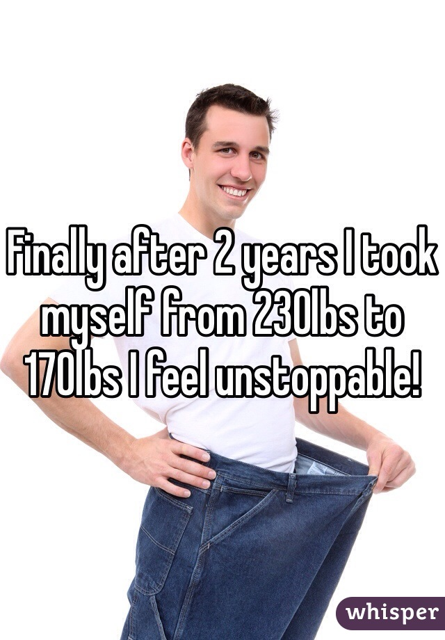 Finally after 2 years I took myself from 230lbs to 170lbs I feel unstoppable!
