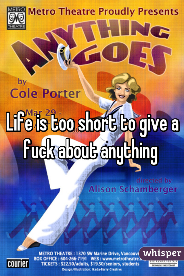 Life is too short to give a fuck about anything