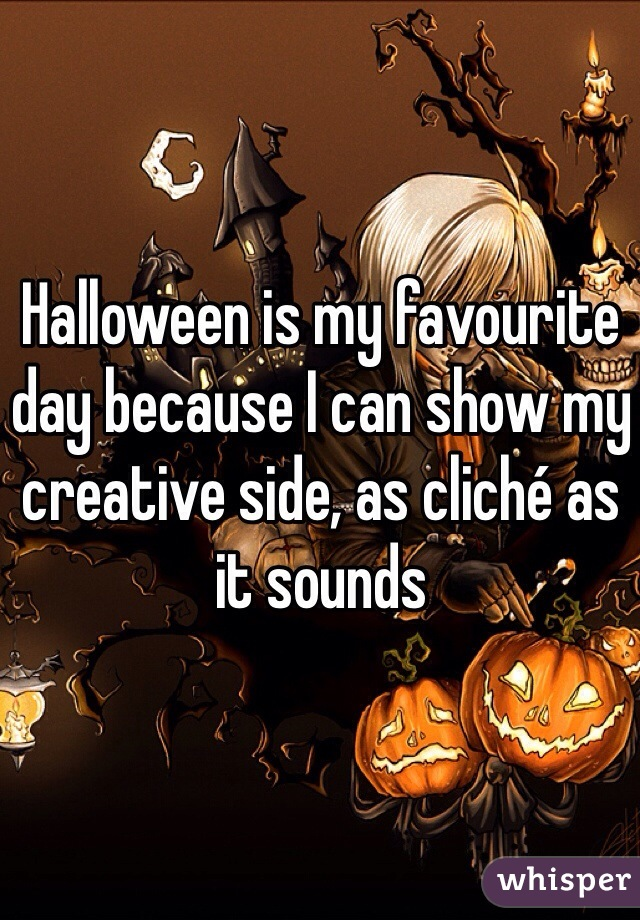 Halloween is my favourite day because I can show my creative side, as cliché as it sounds