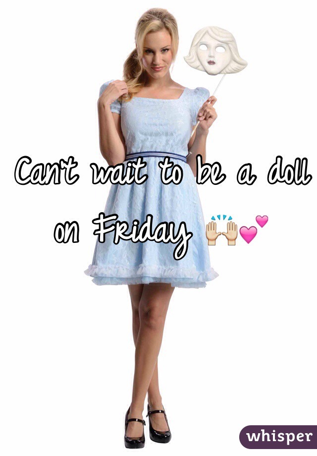 Can't wait to be a doll on Friday 🙌💕