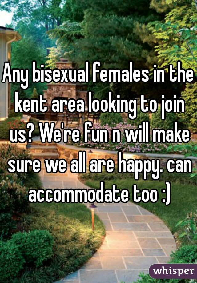 Any bisexual females in the kent area looking to join us? We're fun n will make sure we all are happy. can accommodate too :)