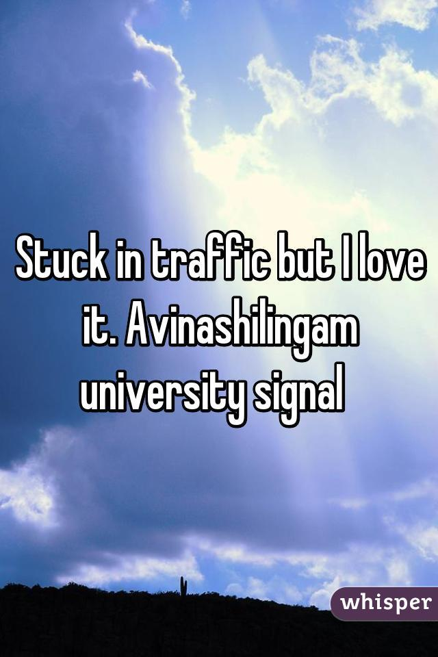 Stuck in traffic but I love it. Avinashilingam university signal